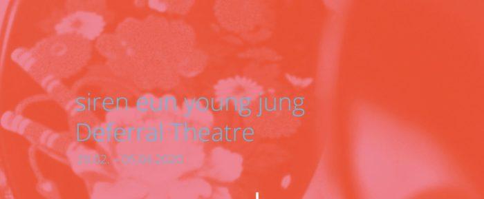 siren eun young jung –Deferral Theatre